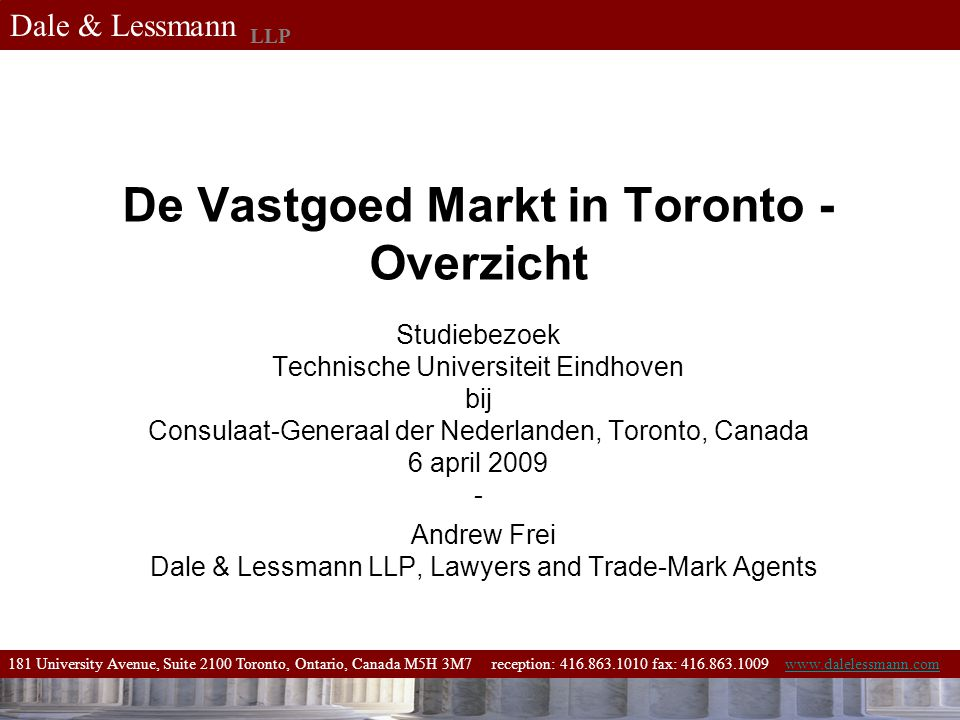 181 University Avenue, Suite 2100 Toronto, Ontario, Canada M5H 3M7 reception: 416.863.1010 fax: 416.863.1009 www.dalelessmann.comwww.dalelessmann.com Dale & Lessmann LLP Vragen.