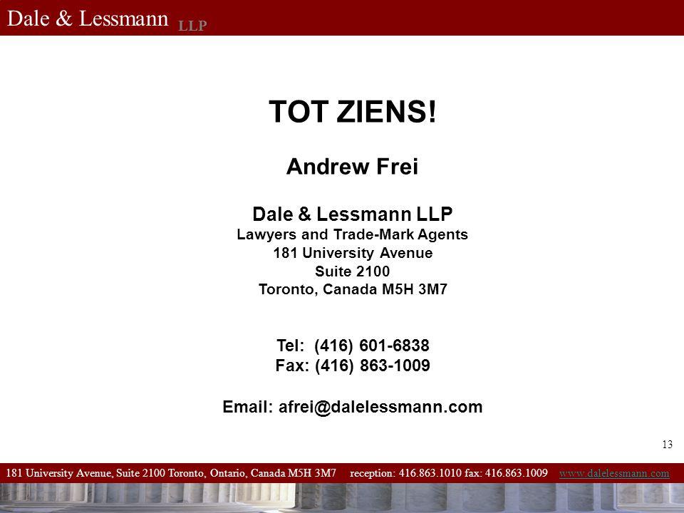 181 University Avenue, Suite 2100 Toronto, Ontario, Canada M5H 3M7 reception: 416.863.1010 fax: 416.863.1009 www.dalelessmann.comwww.dalelessmann.com Dale & Lessmann LLP TOT ZIENS.