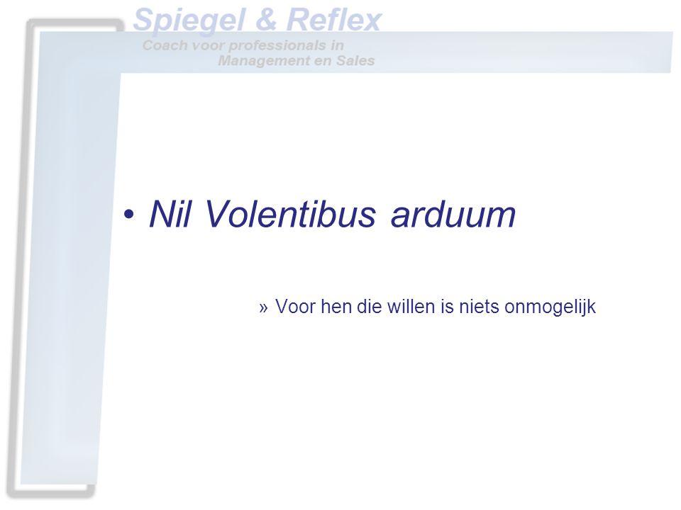 •Nil Volentibus arduum »Voor hen die willen is niets onmogelijk