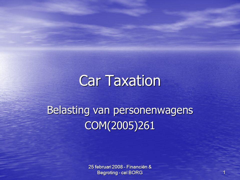 25 februari 2008 - Financiën & Begroting - cel BORG 1 Car Taxation Belasting van personenwagens COM(2005)261
