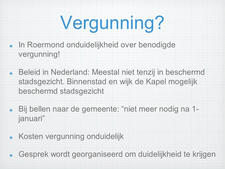 Vergunning? In Roermond onduidelijkheid over benodigde vergunning! Beleid in Nederland: Meestal niet tenzij in beschermd stadsgezicht. Binnenstad en w