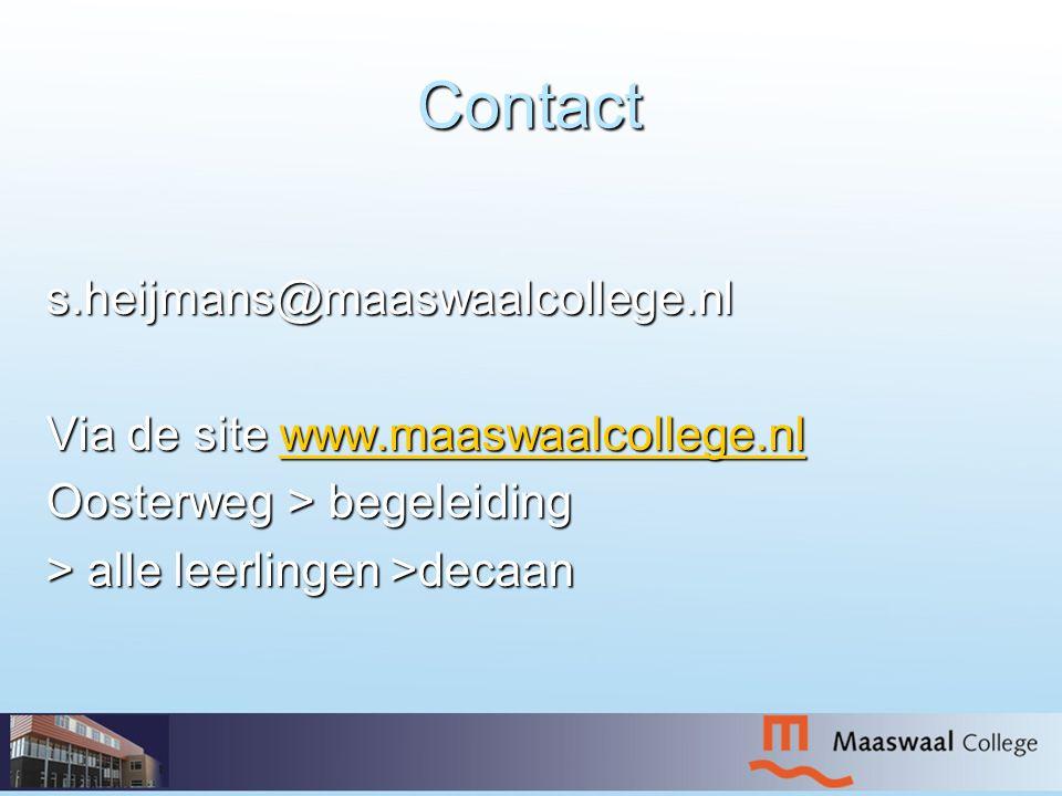 Contact s.heijmans@maaswaalcollege.nl Via de site www.maaswaalcollege.nl www.maaswaalcollege.nl Oosterweg > begeleiding > alle leerlingen >decaan