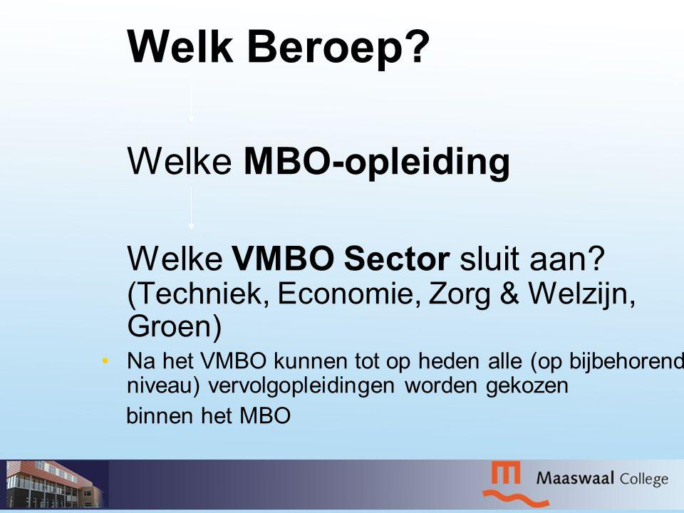 Welk Beroep? Welke MBO-opleiding Welke VMBO Sector sluit aan? (Techniek, Economie, Zorg & Welzijn, Groen) • •Na het VMBO kunnen tot op heden alle (op