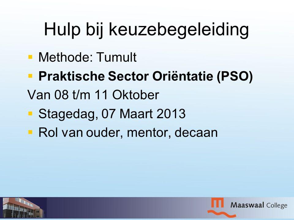 Hulp bij keuzebegeleiding   Methode: Tumult   Praktische Sector Oriëntatie (PSO) Van 08 t/m 11 Oktober   Stagedag, 07 Maart 2013   Rol van oud