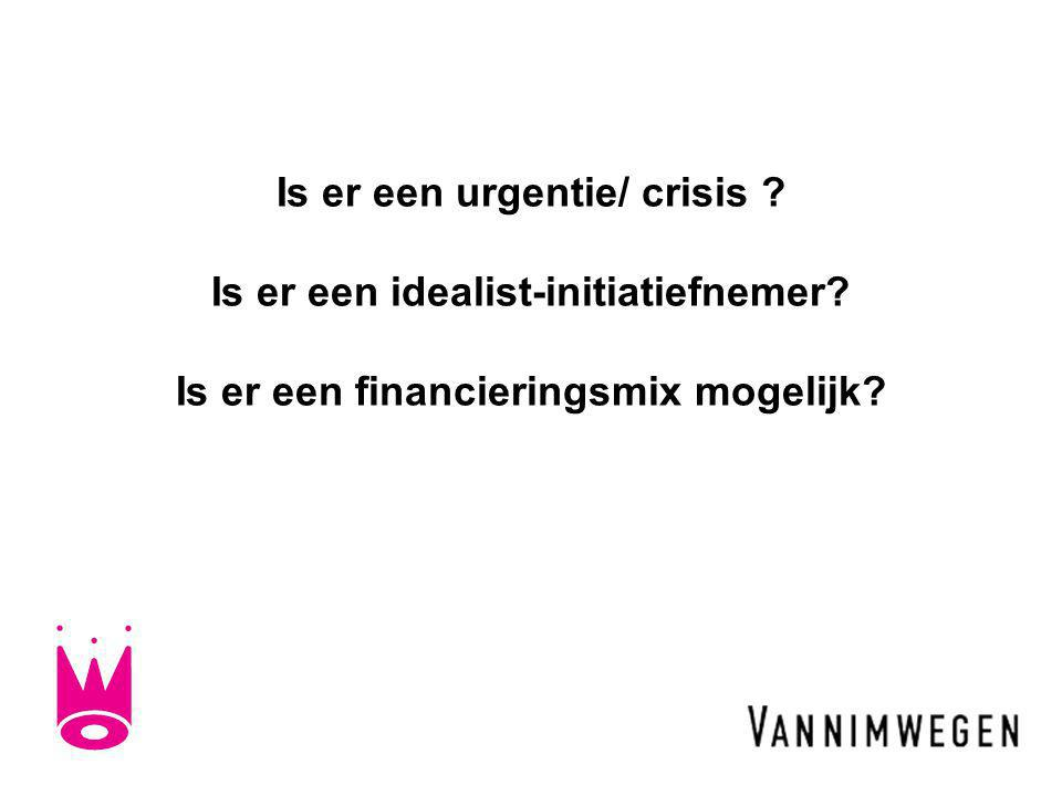 Is er een urgentie/ crisis . Is er een idealist-initiatiefnemer.