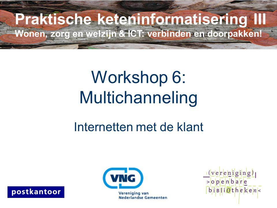 7 november 2007Multichanneling Workshop 6: Multichanneling Internetten met de klant Praktische keteninformatisering III Wonen, zorg en welzijn & ICT: verbinden en doorpakken!