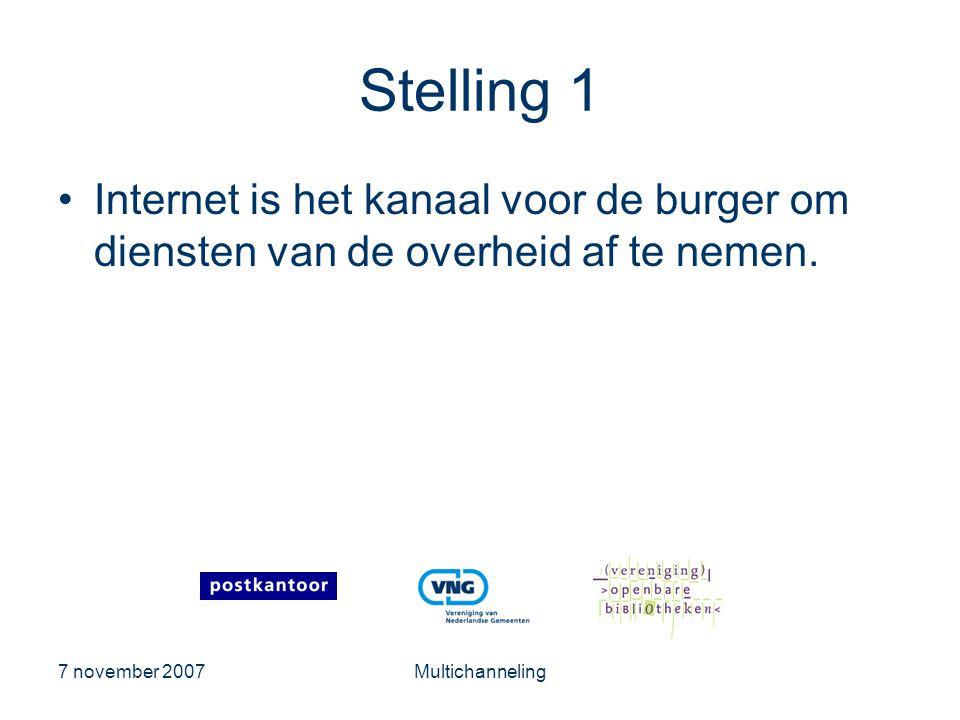 7 november 2007Multichanneling Stelling 1 •Internet is het kanaal voor de burger om diensten van de overheid af te nemen.