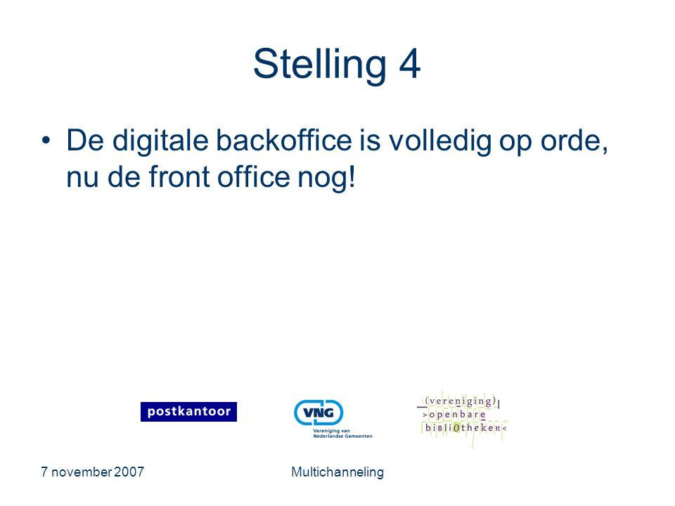 7 november 2007Multichanneling Stelling 4 •De digitale backoffice is volledig op orde, nu de front office nog!