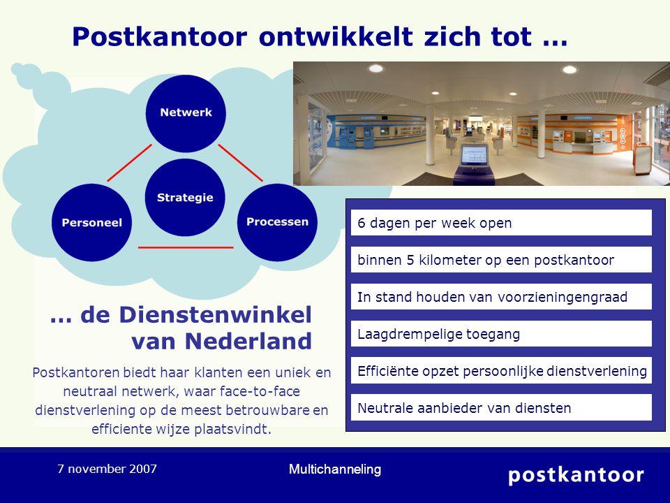 Multichanneling 7 november 2007 Postkantoor ontwikkelt zich tot … Postkantoren biedt haar klanten een uniek en neutraal netwerk, waar face-to-face dienstverlening op de meest betrouwbare en efficiente wijze plaatsvindt.