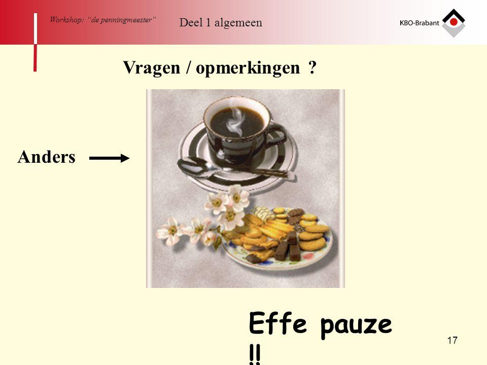 """17 Workshop: """"de penningmeester"""" Effe pauze !! Vragen / opmerkingen ? Deel 1 algemeen Anders"""