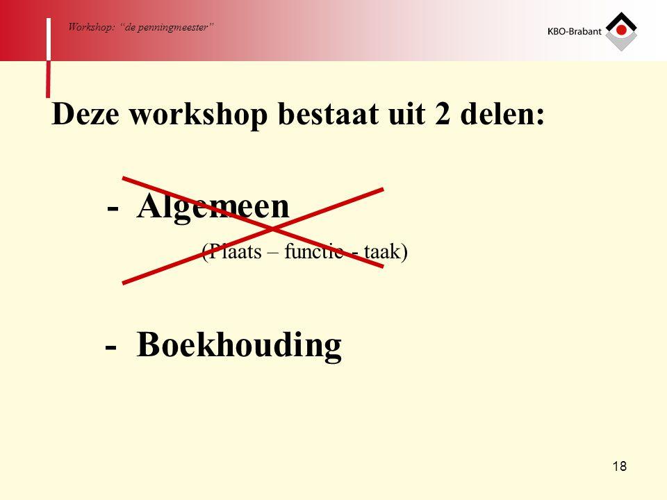 """18 Workshop: """"de penningmeester"""" Deze workshop bestaat uit 2 delen: - Algemeen (Plaats – functie - taak) - Boekhouding"""