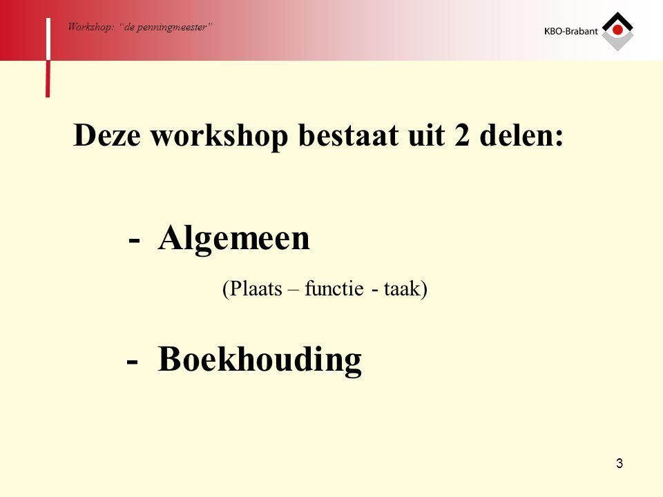 """3 Workshop: """"de penningmeester"""" Deze workshop bestaat uit 2 delen: - Algemeen (Plaats – functie - taak) - Boekhouding"""
