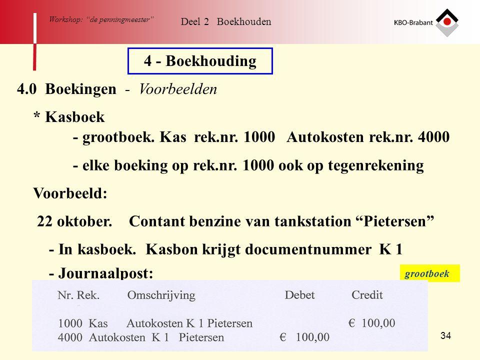 """34 Workshop: """"de penningmeester"""" Deel 2 Boekhouden 4 - Boekhouding 4.0 Boekingen - Voorbeelden * Kasboek - grootboek. Kas rek.nr. 1000 Autokosten rek."""