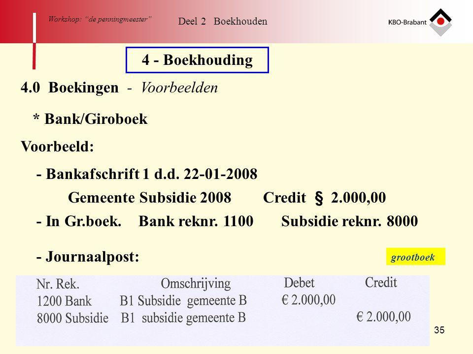 """35 Workshop: """"de penningmeester"""" 4 - Boekhouding 4.0 Boekingen - Voorbeelden * Bank/Giroboek - Bankafschrift 1 d.d. 22-01-2008 Gemeente Subsidie 2008"""