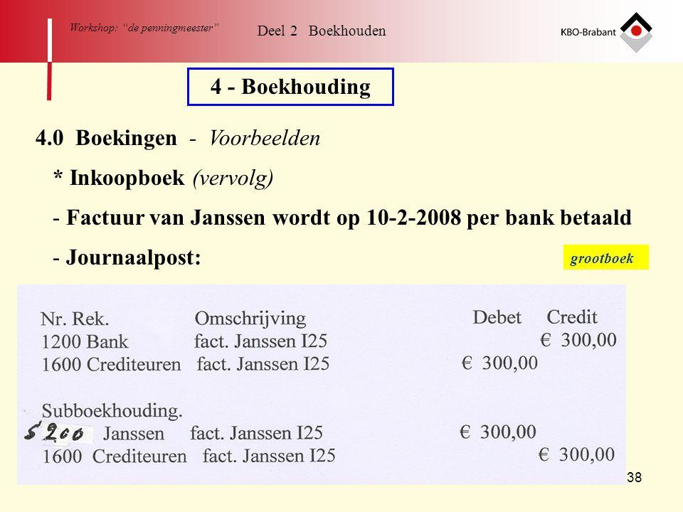 """38 Workshop: """"de penningmeester"""" 4 - Boekhouding 4.0 Boekingen - Voorbeelden * Inkoopboek (vervolg) - Factuur van Janssen wordt op 10-2-2008 per bank"""