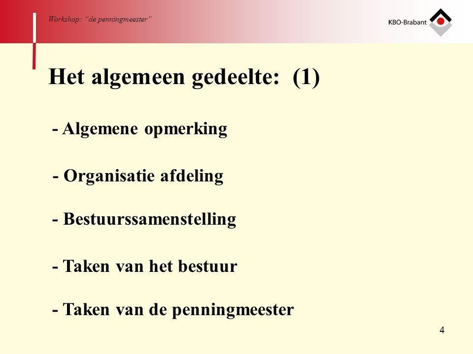 """4 Workshop: """"de penningmeester"""" Het algemeen gedeelte: (1) - Algemene opmerking - Organisatie afdeling - Bestuurssamenstelling - Taken van het bestuur"""
