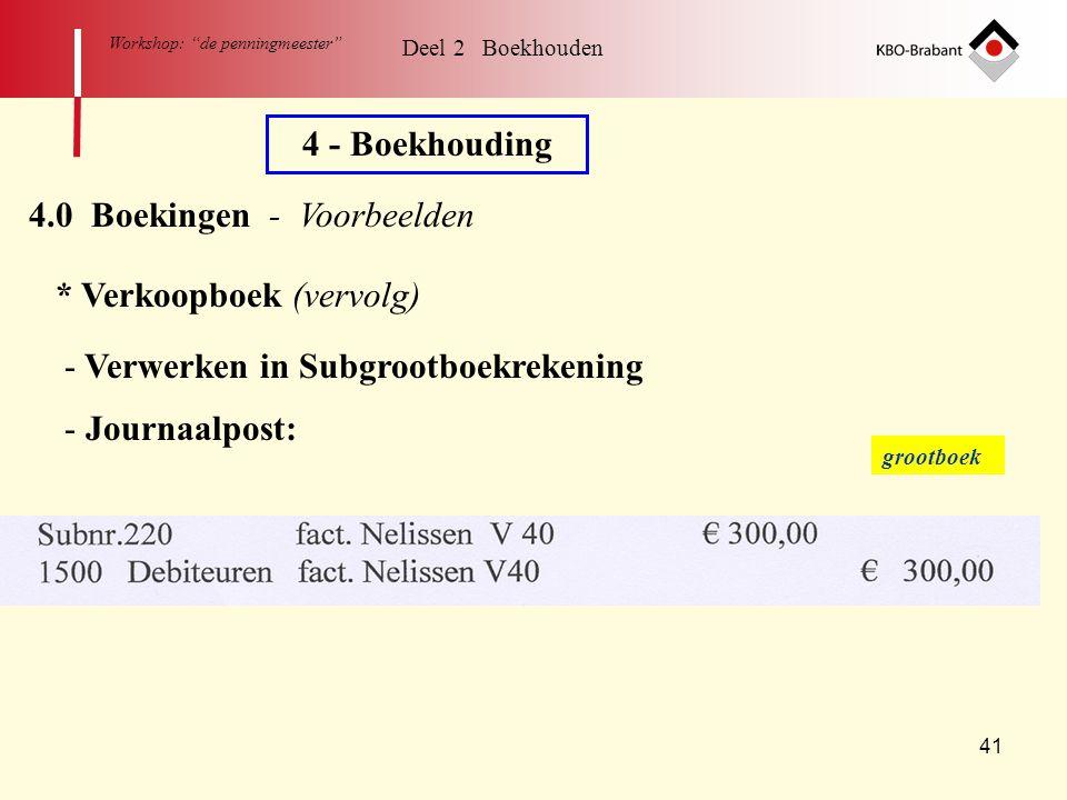 """41 Workshop: """"de penningmeester"""" Deel 2 Boekhouden 4 - Boekhouding 4.0 Boekingen - Voorbeelden * Verkoopboek (vervolg) - Verwerken in Subgrootboekreke"""