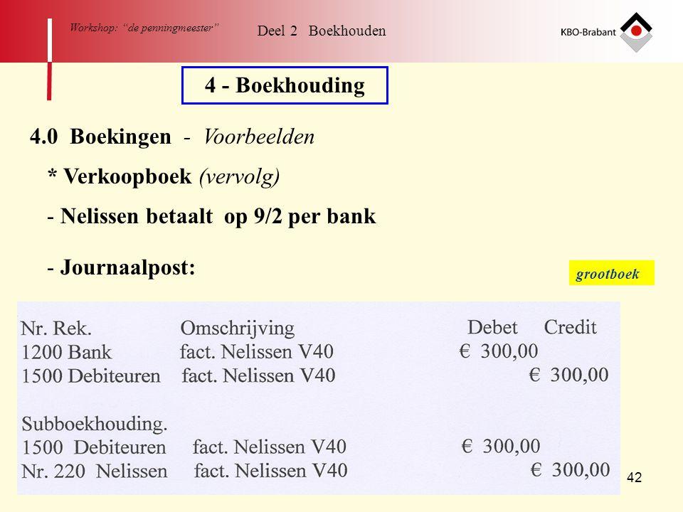 """42 Workshop: """"de penningmeester"""" Deel 2 Boekhouden 4 - Boekhouding 4.0 Boekingen - Voorbeelden * Verkoopboek (vervolg) - Nelissen betaalt op 9/2 per b"""