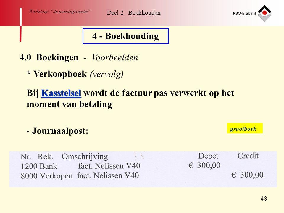 """43 Workshop: """"de penningmeester"""" Deel 2 Boekhouden 4 - Boekhouding 4.0 Boekingen - Voorbeelden * Verkoopboek (vervolg) Kasstelsel Bij Kasstelsel wordt"""