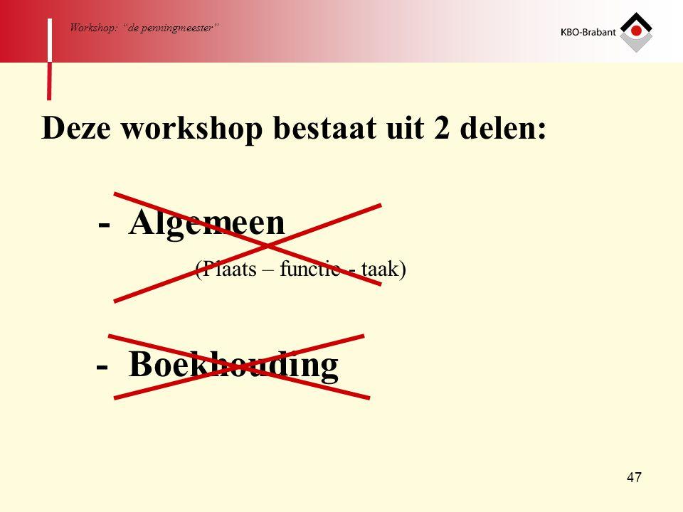 """47 Workshop: """"de penningmeester"""" Deze workshop bestaat uit 2 delen: - Algemeen (Plaats – functie - taak) - Boekhouding"""