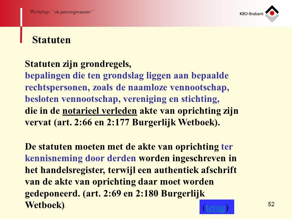 """52 Workshop: """"de penningmeester"""" Statuten Statuten zijn grondregels, bepalingen die ten grondslag liggen aan bepaalde rechtspersonen, zoals de naamloz"""