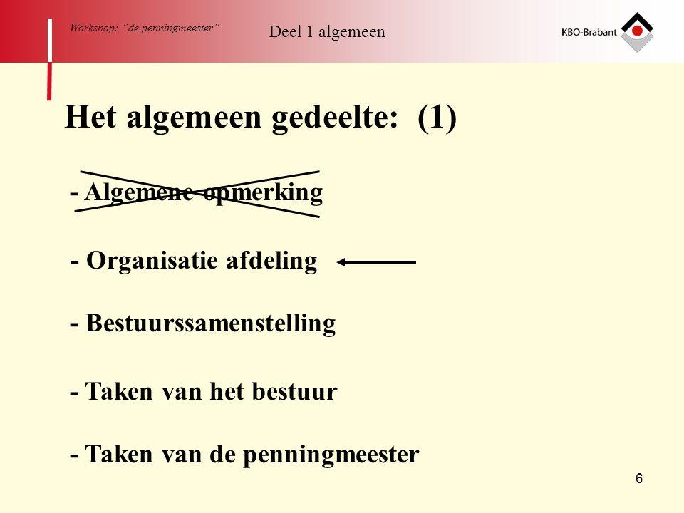 """6 Workshop: """"de penningmeester"""" Deel 1 algemeen Het algemeen gedeelte: (1) - Algemene opmerking - Organisatie afdeling - Bestuurssamenstelling - Taken"""