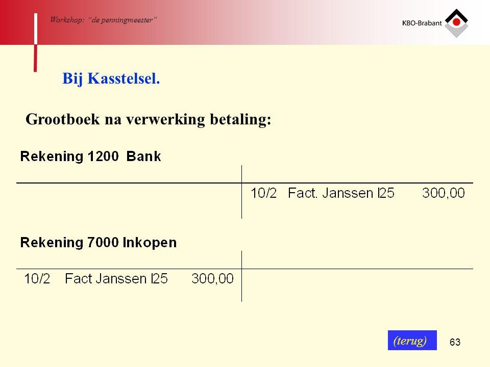"63 Workshop: ""de penningmeester"" Grootboek na verwerking betaling: Bij Kasstelsel. (terug)"