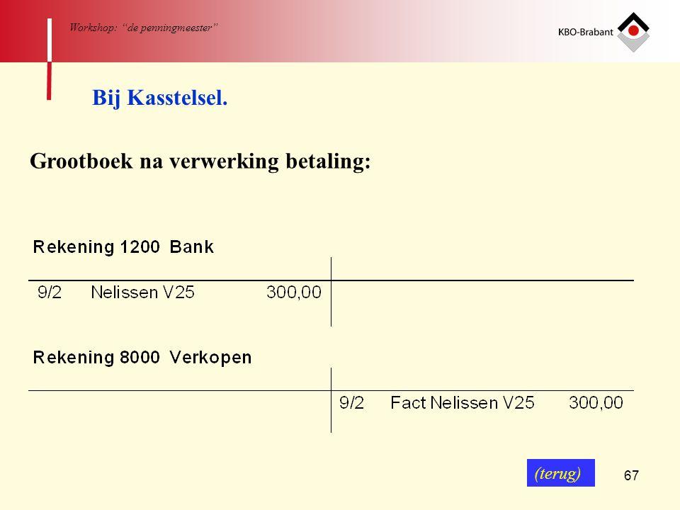 "67 Workshop: ""de penningmeester"" Bij Kasstelsel. Grootboek na verwerking betaling: (terug)"