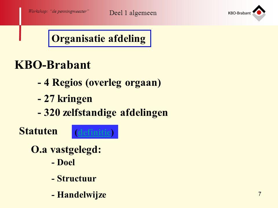 """7 Workshop: """"de penningmeester"""" Organisatie afdeling KBO-Brabant - 4 Regios (overleg orgaan) - 27 kringen - 320 zelfstandige afdelingen Statuten O.a v"""