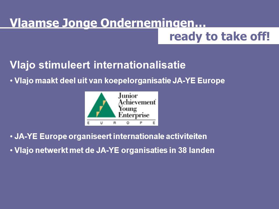Vlaamse Jonge Ondernemingen… ready to take off! Vlajo stimuleert internationalisatie • Vlajo maakt deel uit van koepelorganisatie JA-YE Europe • JA-YE