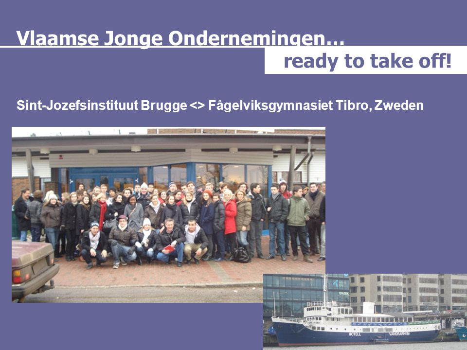 Vlaamse Jonge Ondernemingen… ready to take off! Sint-Jozefsinstituut Brugge <> Fågelviksgymnasiet Tibro, Zweden