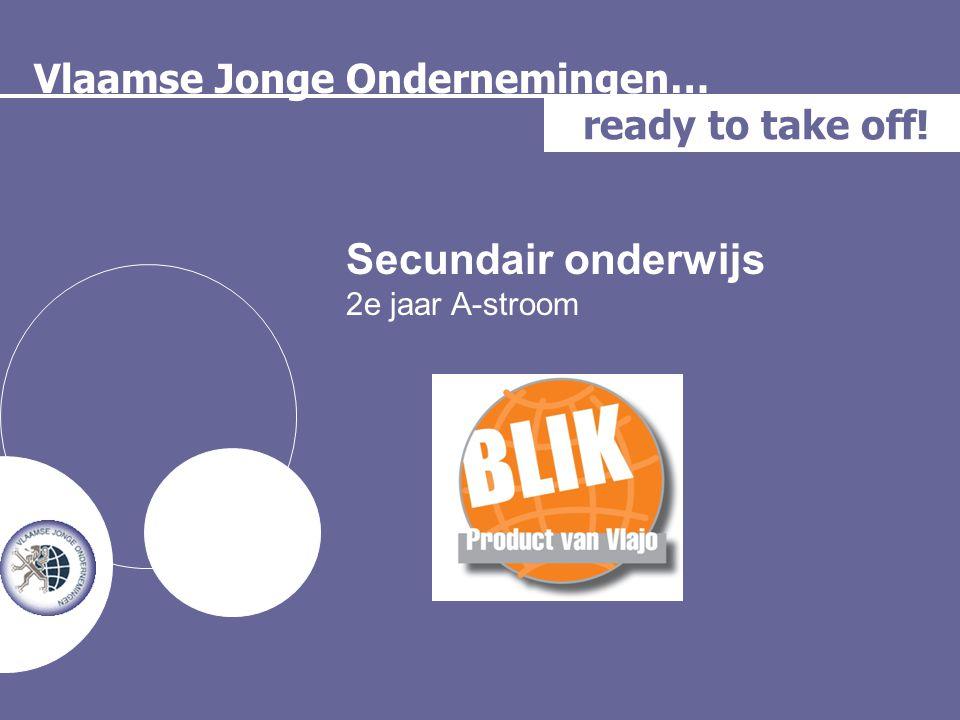 Vlaamse Jonge Ondernemingen… ready to take off! Secundair onderwijs 2e jaar A-stroom