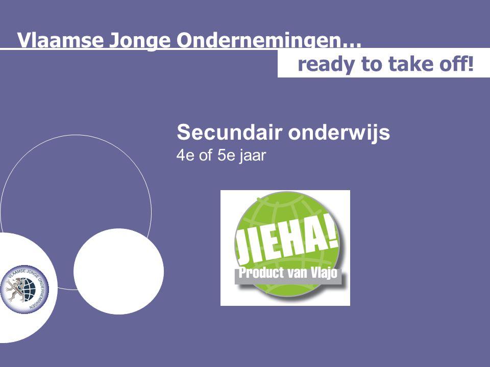Vlaamse Jonge Ondernemingen… ready to take off! Secundair onderwijs 4e of 5e jaar