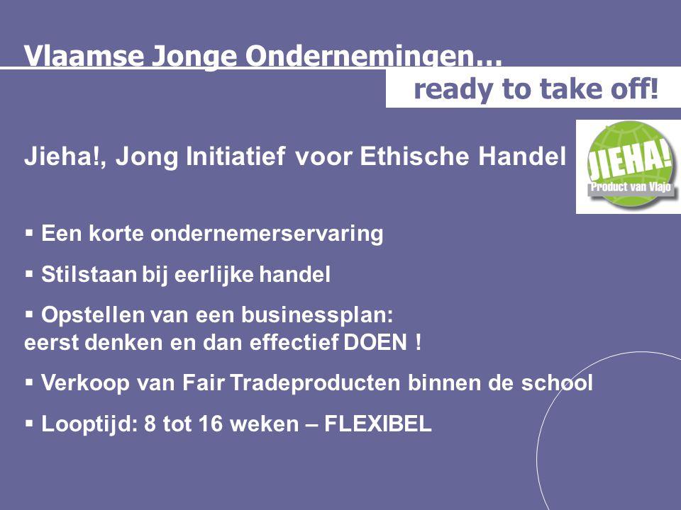 Vlaamse Jonge Ondernemingen… ready to take off! Jieha!, Jong Initiatief voor Ethische Handel  Een korte ondernemerservaring  Stilstaan bij eerlijke