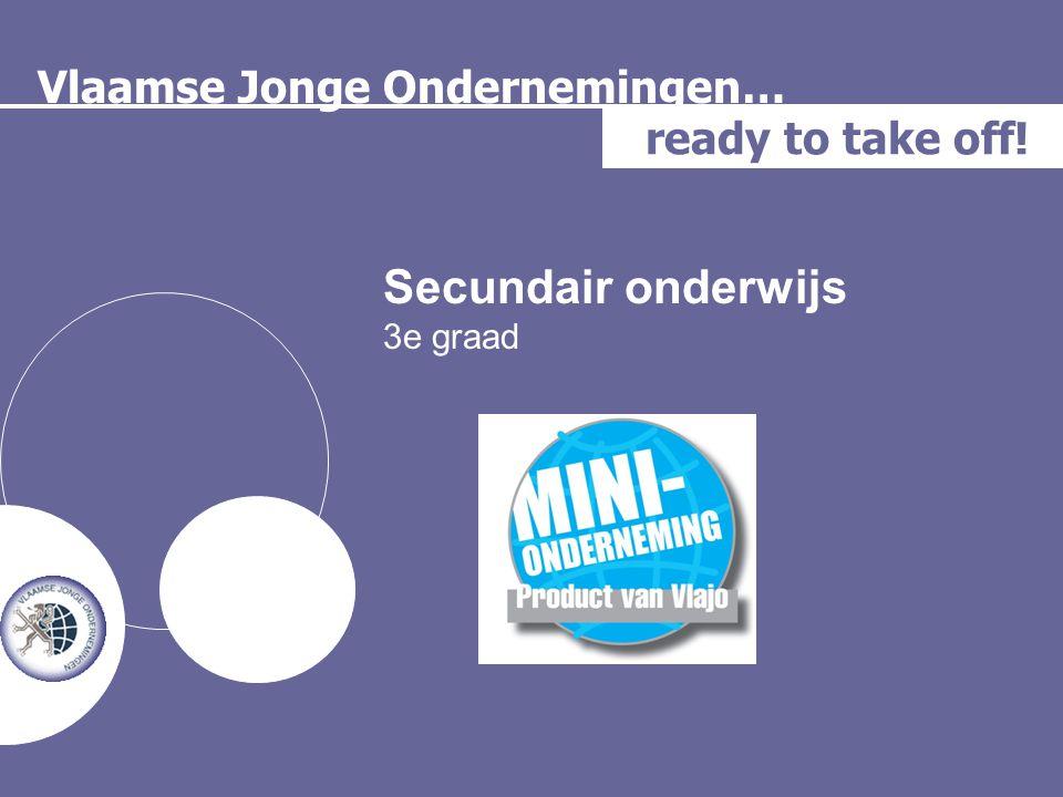 Vlaamse Jonge Ondernemingen… ready to take off! Secundair onderwijs 3e graad