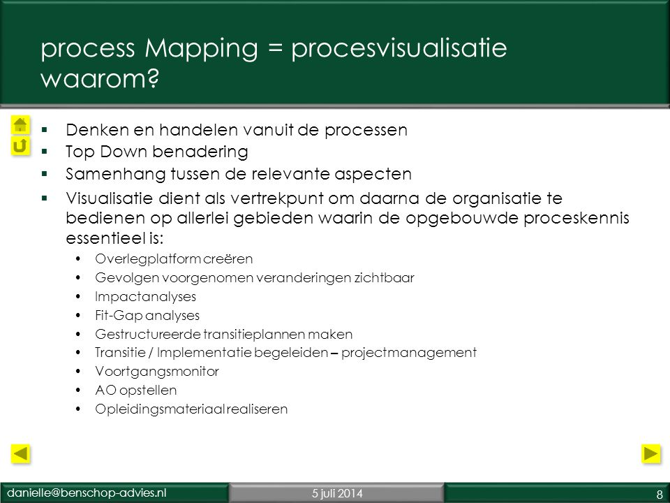 danielle@benschop-advies.nl5 juli 2014 8 process Mapping = procesvisualisatie waarom.
