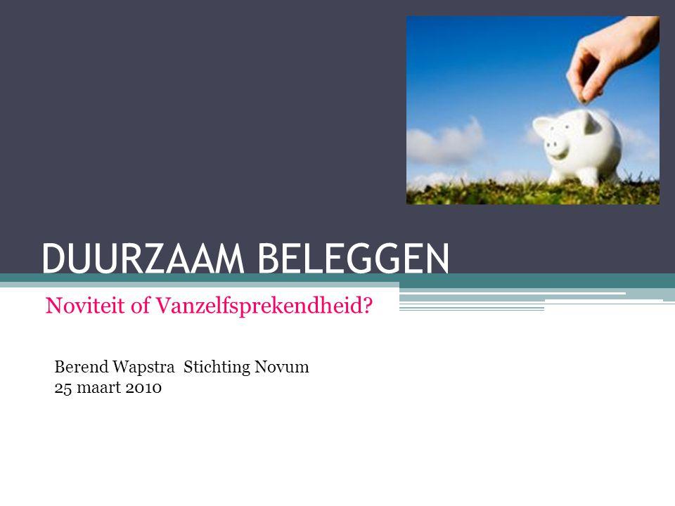 DUURZAAM BELEGGEN Noviteit of Vanzelfsprekendheid? Berend Wapstra Stichting Novum 25 maart 2010