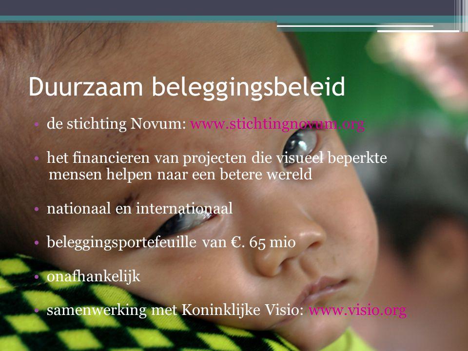 Duurzaam beleggingsbeleid •de stichting Novum: www.stichtingnovum.org •het financieren van projecten die visueel beperkte mensen helpen naar een betere wereld •nationaal en internationaal •beleggingsportefeuille van €.