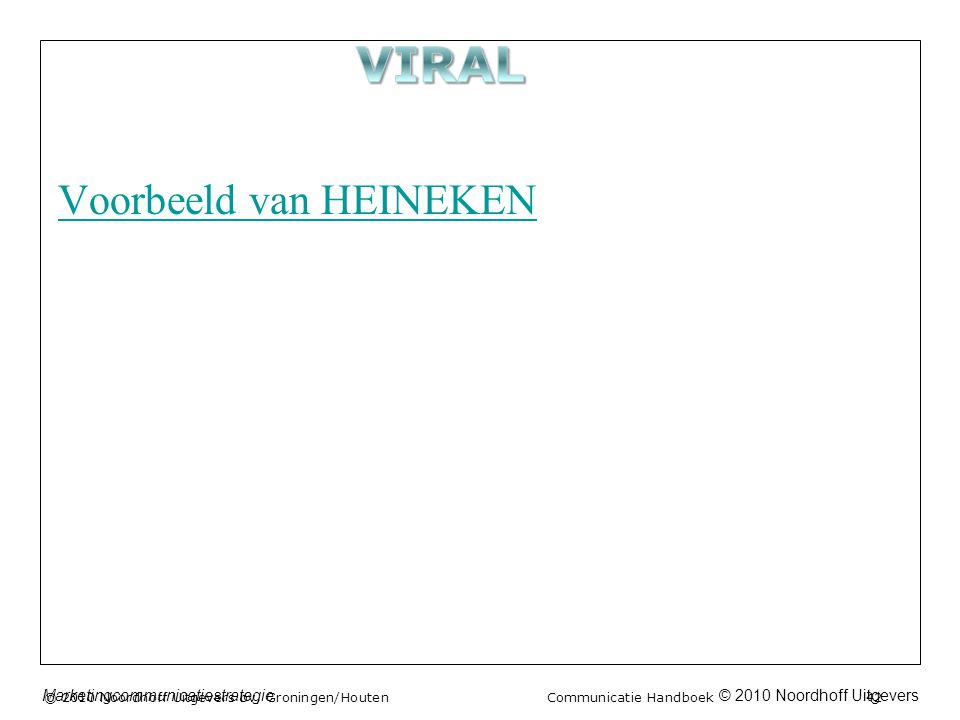 © 2010 Noordhoff UitgeversMarketingcommunicatiestrategie Voorbeeld van HEINEKEN © 2010 Noordhoff Uitgevers bv, Groningen/Houten Communicatie Handboek
