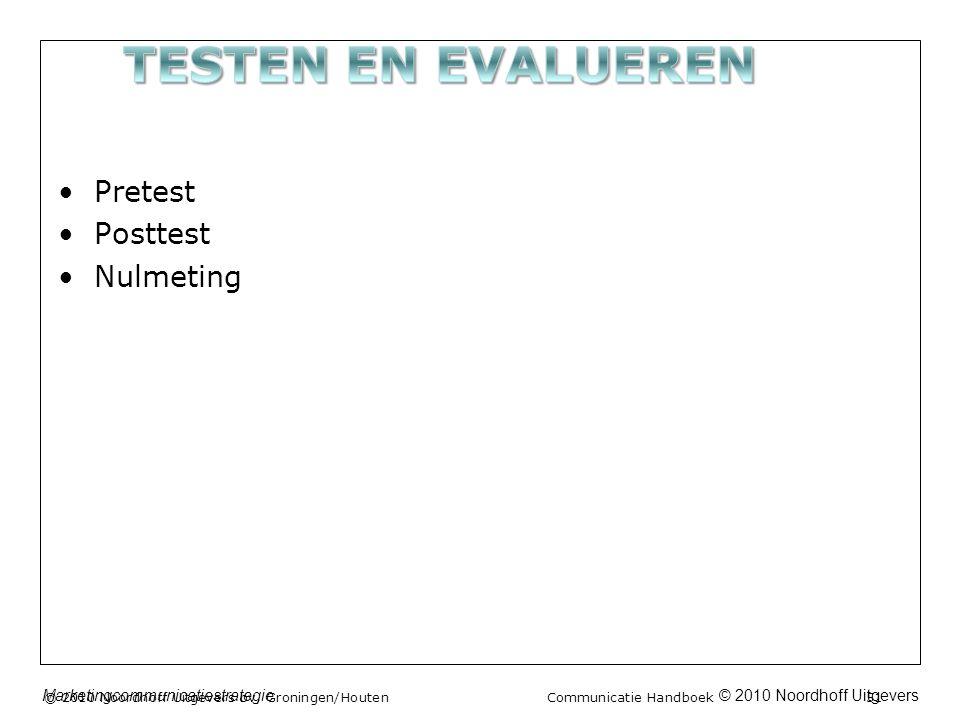 © 2010 Noordhoff UitgeversMarketingcommunicatiestrategie •Pretest •Posttest •Nulmeting © 2010 Noordhoff Uitgevers bv, Groningen/Houten Communicatie Ha
