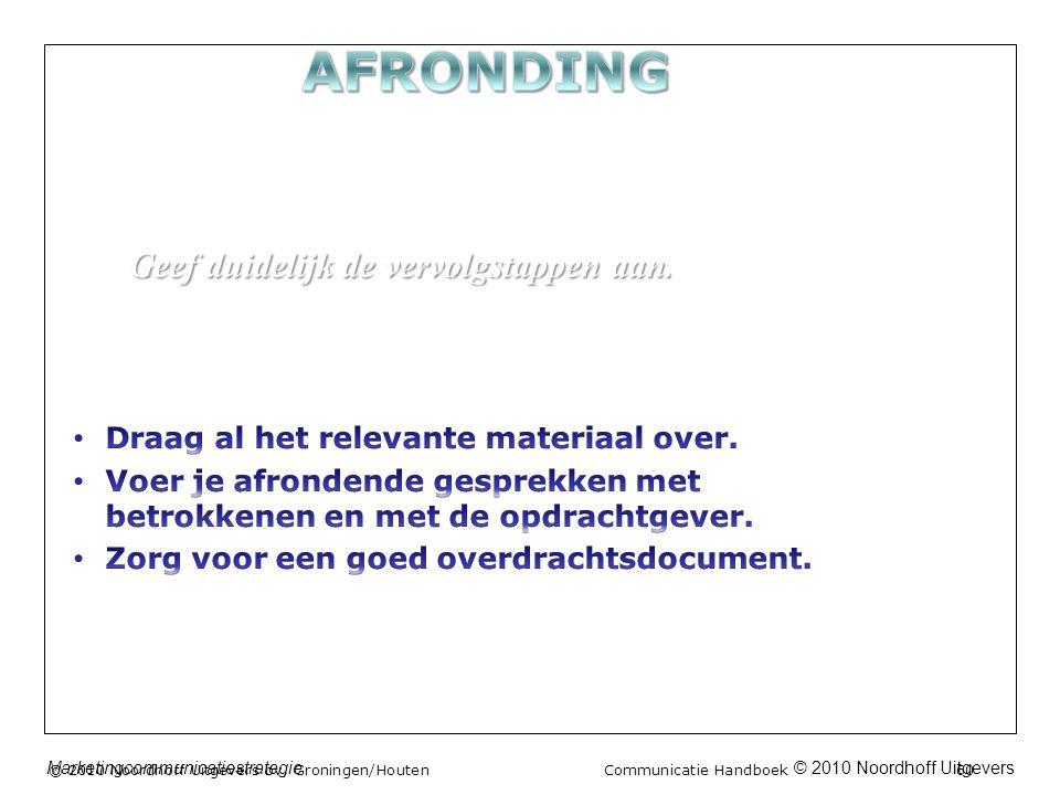 © 2010 Noordhoff UitgeversMarketingcommunicatiestrategie © 2010 Noordhoff Uitgevers bv, Groningen/Houten Communicatie Handboek 60 Geef duidelijk de vervolgstappen aan.