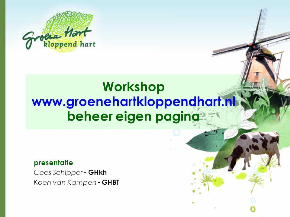 presentatie Cees Schipper - GHkh Koen van Kampen - GHBT Workshop www.groenehartkloppendhart.nl beheer eigen pagina