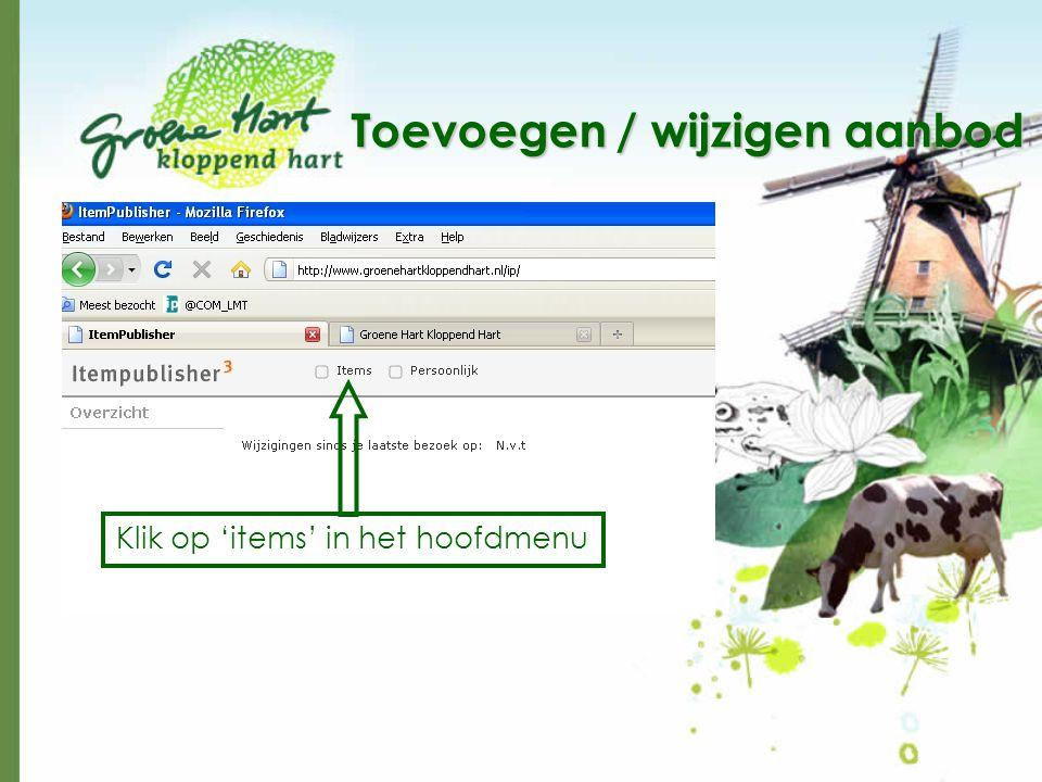 Toevoegen / wijzigen aanbod Klik op 'items' in het hoofdmenu