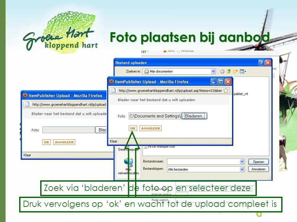 Foto plaatsen bij aanbod Klik op 'upload' Zoek via 'bladeren' de foto op en selecteer deze Druk vervolgens op 'ok' en wacht tot de upload compleet is