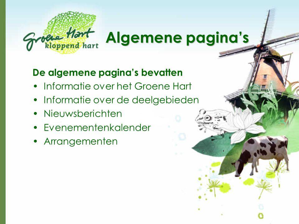 Algemene pagina's De algemene pagina's bevatten •Informatie over het Groene Hart •Informatie over de deelgebieden •Nieuwsberichten •Evenementenkalender •Arrangementen