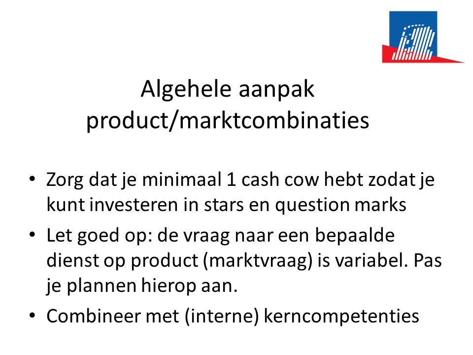 Algehele aanpak product/marktcombinaties • Zorg dat je minimaal 1 cash cow hebt zodat je kunt investeren in stars en question marks • Let goed op: de vraag naar een bepaalde dienst op product (marktvraag) is variabel.