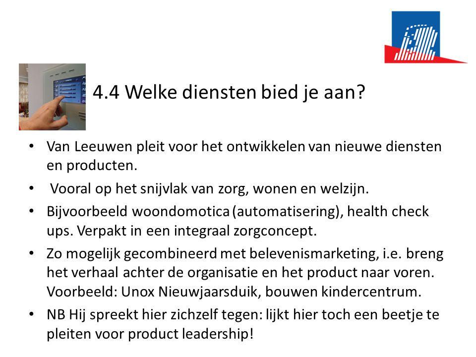 4.4 Welke diensten bied je aan? • Van Leeuwen pleit voor het ontwikkelen van nieuwe diensten en producten. • Vooral op het snijvlak van zorg, wonen en