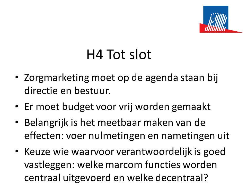 H4 Tot slot • Zorgmarketing moet op de agenda staan bij directie en bestuur. • Er moet budget voor vrij worden gemaakt • Belangrijk is het meetbaar ma