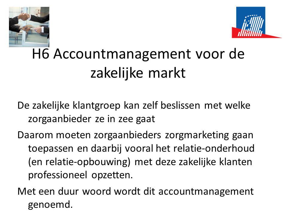 H6 Accountmanagement voor de zakelijke markt De zakelijke klantgroep kan zelf beslissen met welke zorgaanbieder ze in zee gaat Daarom moeten zorgaanbi