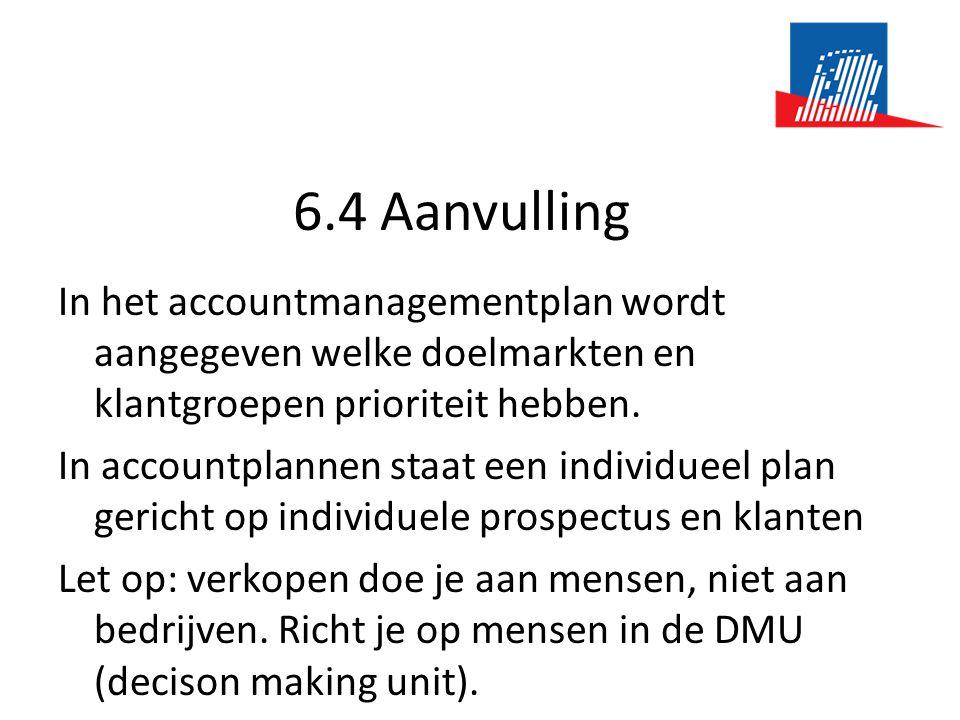 6.4 Aanvulling In het accountmanagementplan wordt aangegeven welke doelmarkten en klantgroepen prioriteit hebben. In accountplannen staat een individu